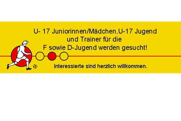 U- 17 Juniorinnen/Mädchen,U-17 Jugend und Trainer für die F sowie D-Jugend werden gesucht!
